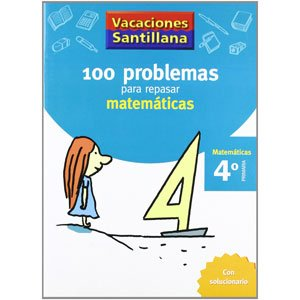 Cuaderno de vacaciones 100 Problemas Para Repasar Matemáticas 4º Primaría Santillana 9788429408409
